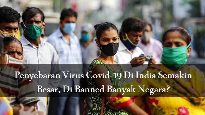 Penyebaran Virus Covid-19 Di India Semakin Besar, Di Banned Banyak Negara?